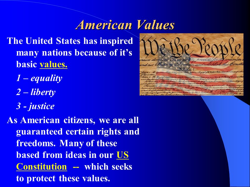 American Values The United States has inspired many nations because of it's basic values. 1 – equality.