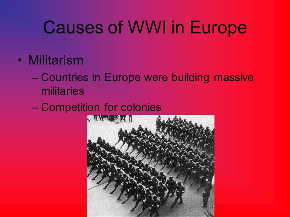 Causes of WWI in Europe Militarism