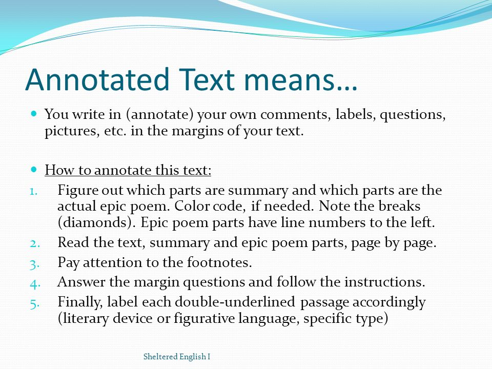 Annotated Text means… You write in (annotate) your own comments, labels, questions, pictures, etc. in the margins of your text.