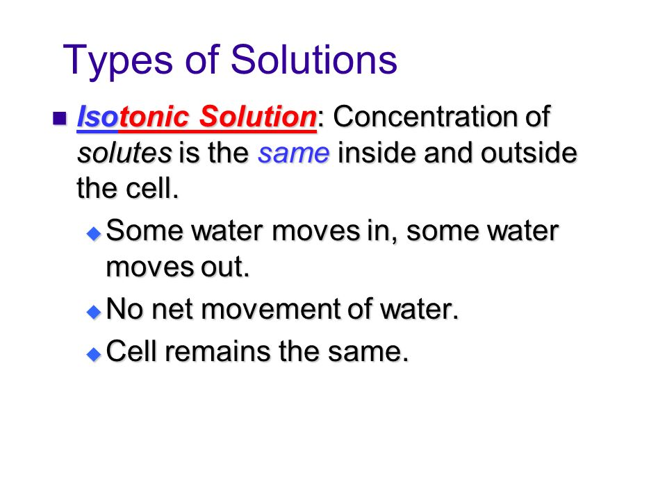Types of Solutions Isotonic Solution: Concentration of solutes is the same inside and outside the cell.