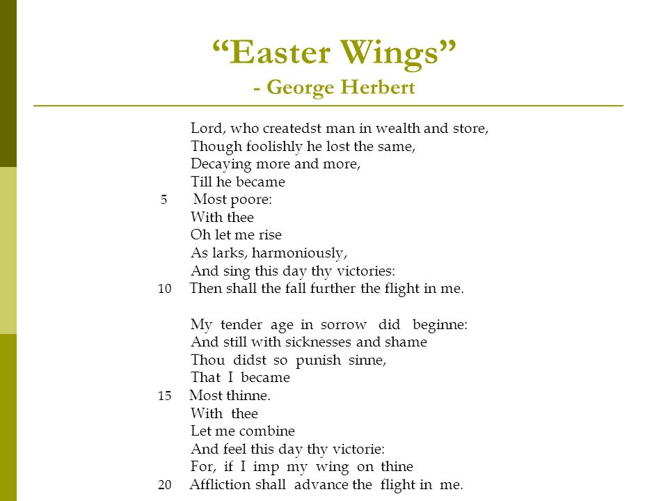 analysis of easter wings by george herbert Love iii by george herbert love bade me welcome, yet my soul drew back, guilty of dust and sin but quick-ey'd love, observing me grow slack from my first entrance in.