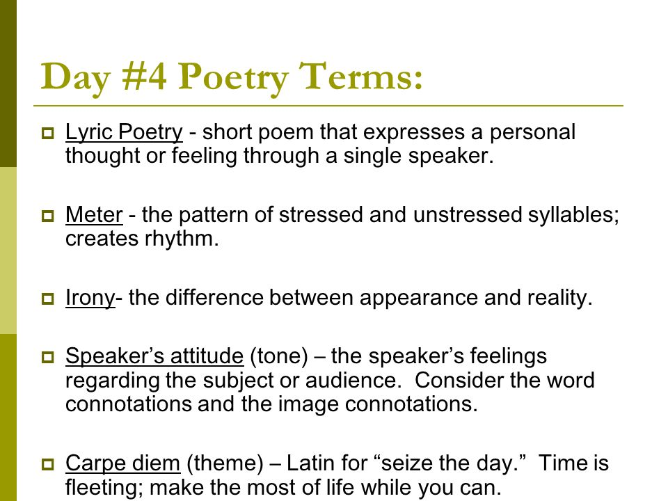 Day #4 Poetry Terms:Lyric Poetry - short poem that expresses a personal thought or feeling through a single speaker.