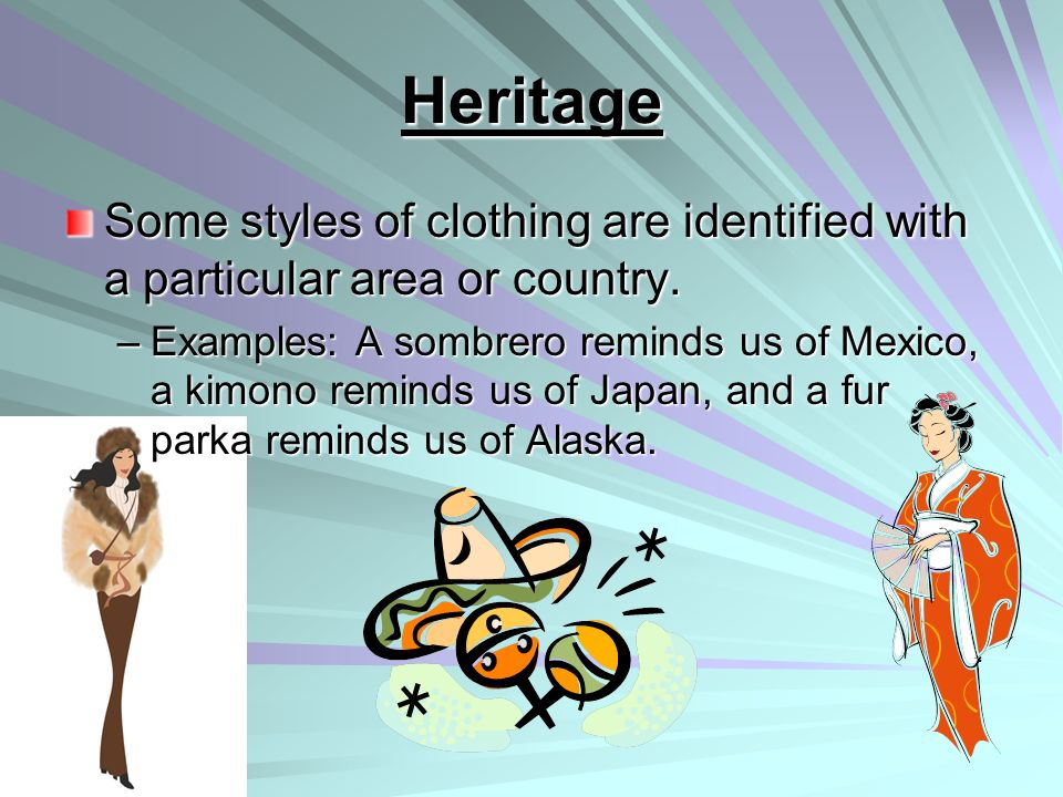 Heritage Some styles of clothing are identified with a particular area or country.