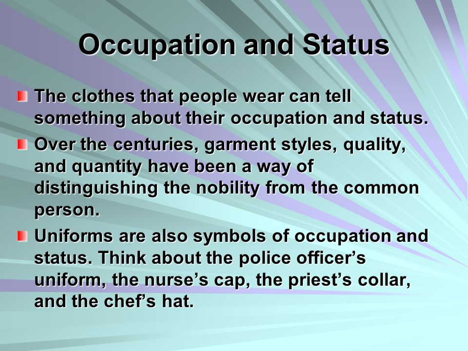 Occupation and Status The clothes that people wear can tell something about their occupation and status.