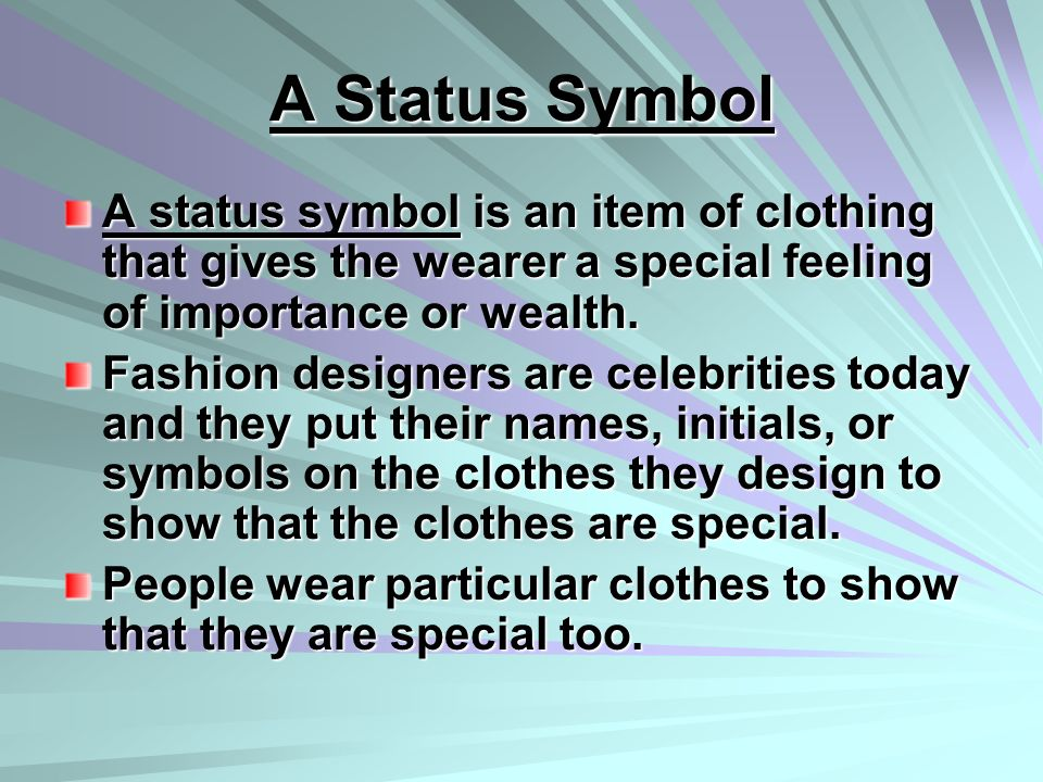 A Status Symbol A status symbol is an item of clothing that gives the wearer a special feeling of importance or wealth.