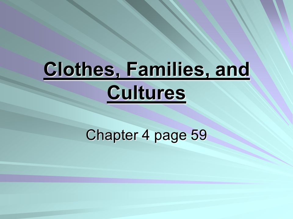 Clothes, Families, and Cultures