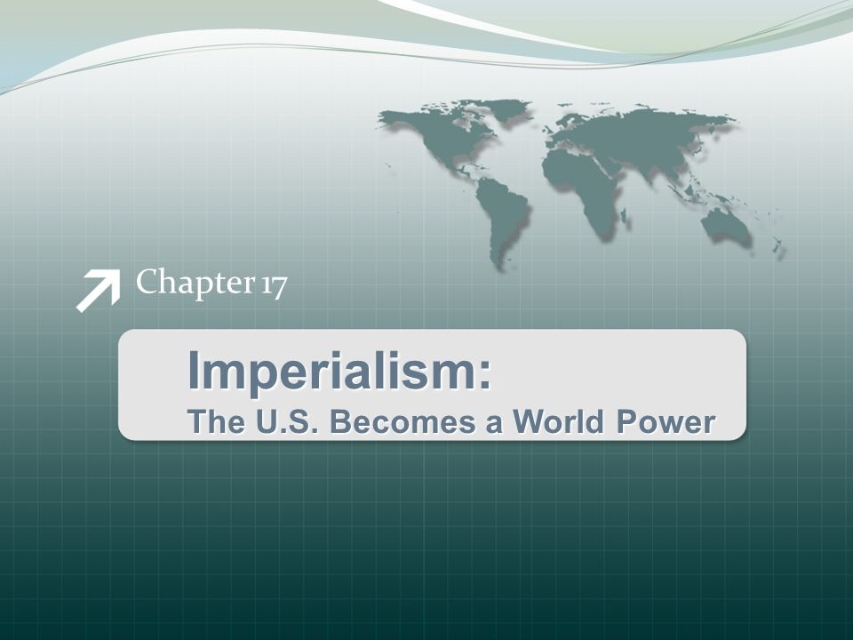Chapter 17 Imperialism: The U.S. Becomes a World Power