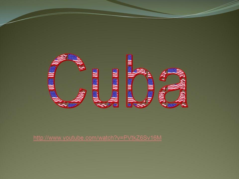 Cuba http://www.youtube.com/watch v=PVtkZ6Sv16M