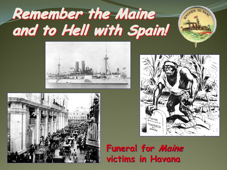 Remember the Maine and to Hell with Spain!