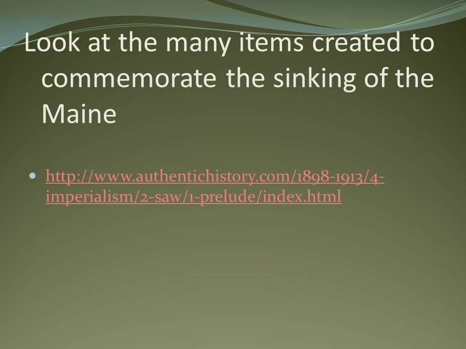 Look at the many items created to commemorate the sinking of the Maine