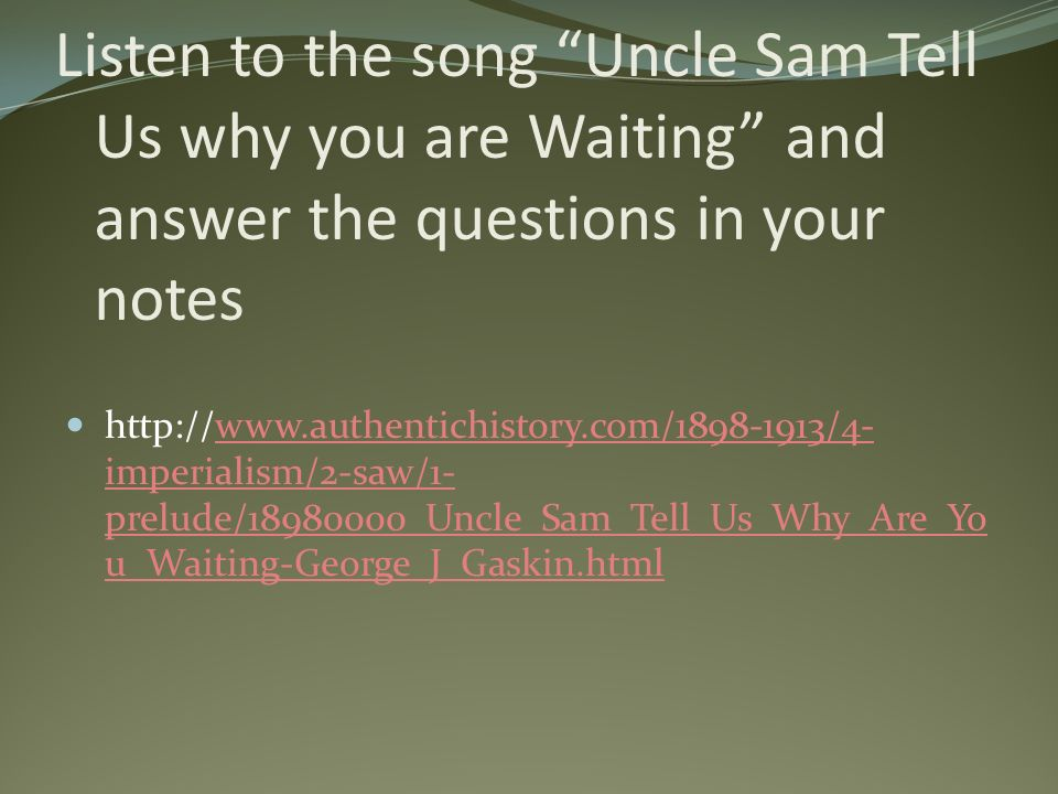 Listen to the song Uncle Sam Tell Us why you are Waiting and answer the questions in your notes