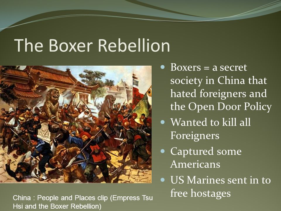 The Boxer Rebellion Boxers = a secret society in China that hated foreigners and the Open Door Policy.