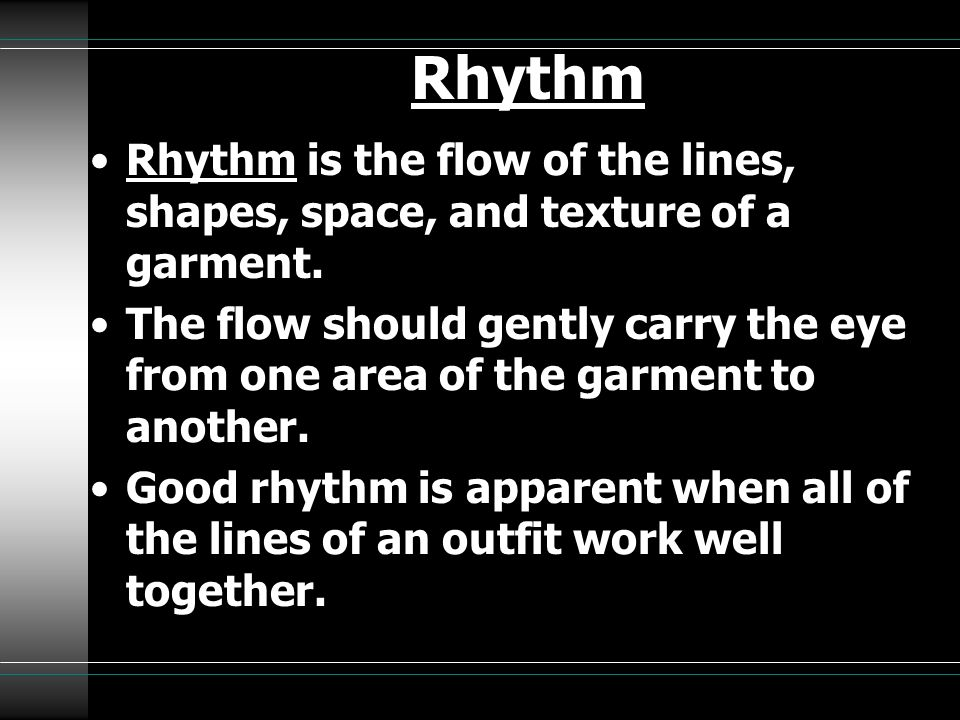 Rhythm Rhythm is the flow of the lines, shapes, space, and texture of a garment.