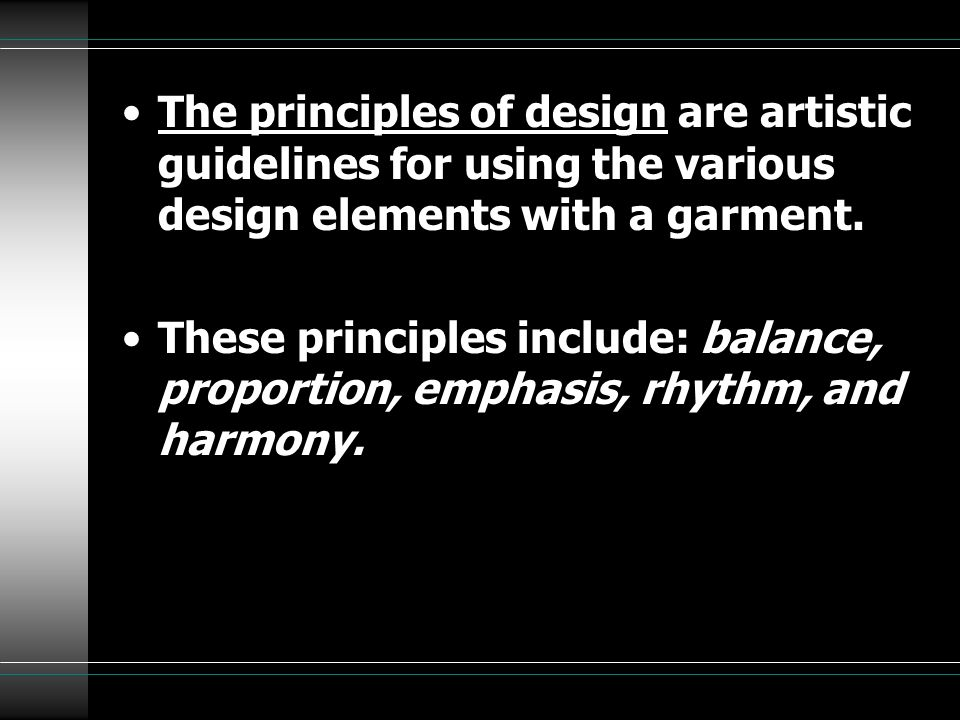The principles of design are artistic guidelines for using the various design elements with a garment.
