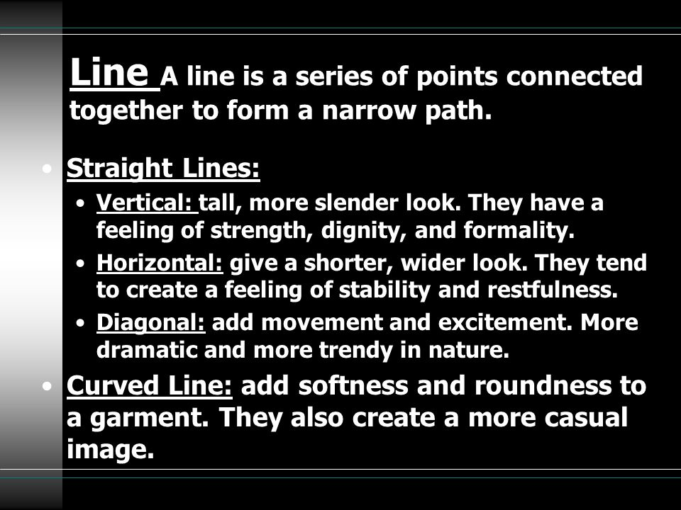 Line A line is a series of points connected together to form a narrow path.