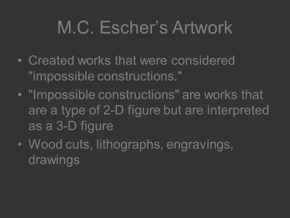 M.C. Escher's Artwork Created works that were considered impossible constructions.