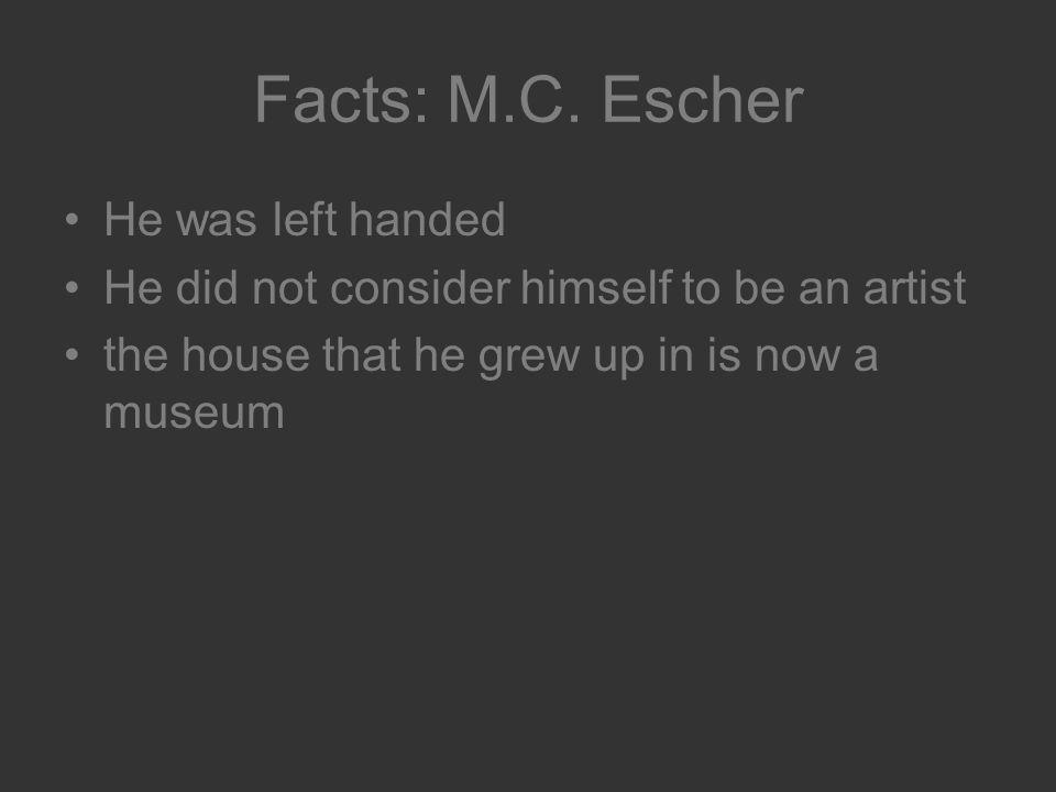 Facts: M.C. Escher He was left handed
