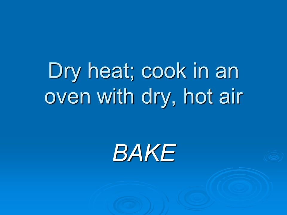 Dry heat; cook in an oven with dry, hot air
