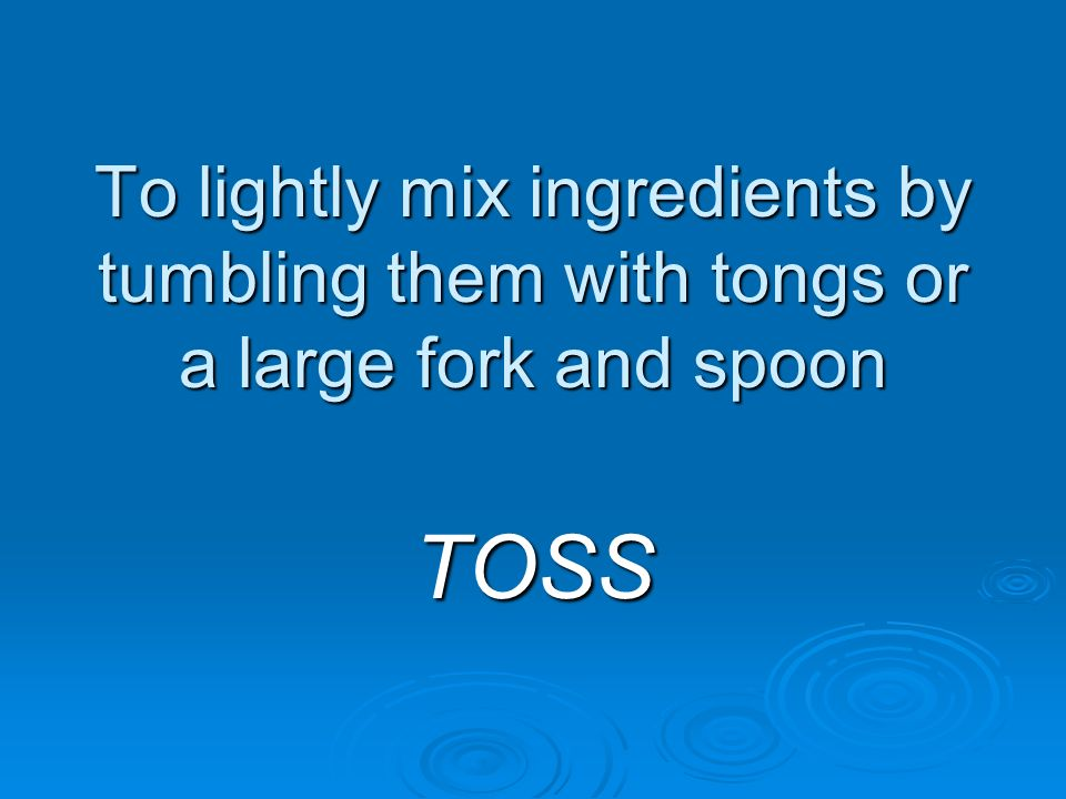 To lightly mix ingredients by tumbling them with tongs or a large fork and spoon