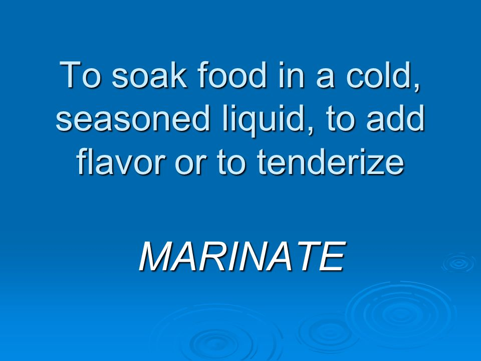 To soak food in a cold, seasoned liquid, to add flavor or to tenderize