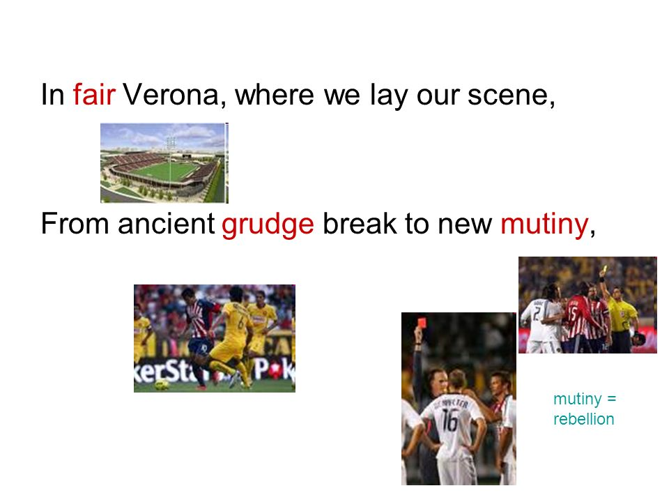 In fair Verona, where we lay our scene,