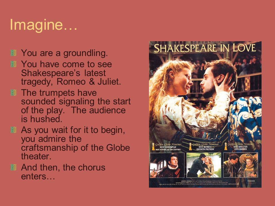 Imagine… You are a groundling.