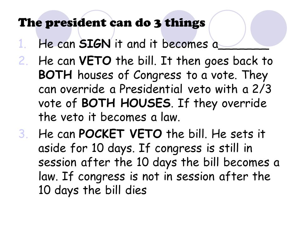 The president can do 3 things