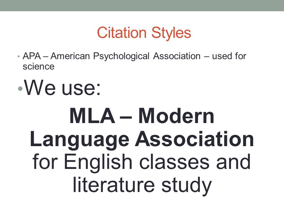 Citation Styles APA – American Psychological Association – used for science. We use: