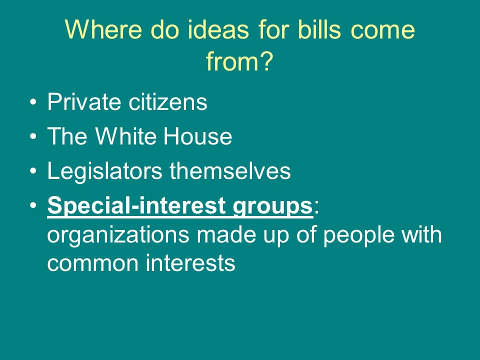 Where do ideas for bills come from