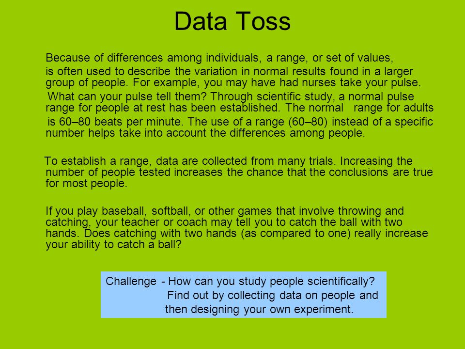 Data Toss Because of differences among individuals, a range, or set of values,
