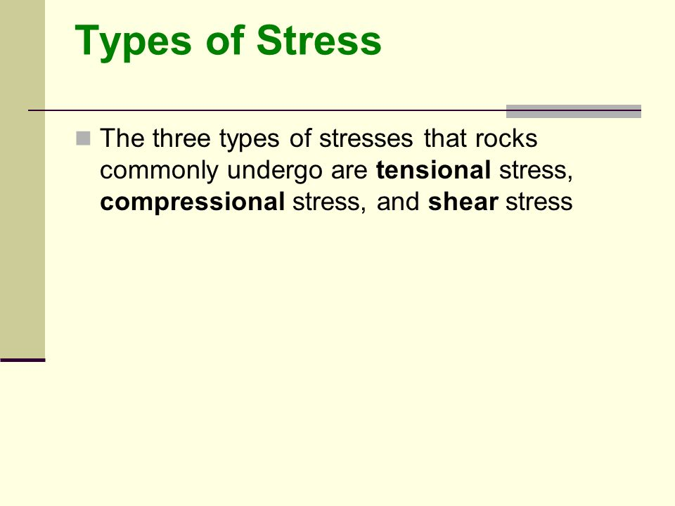 Types of Stress The three types of stresses that rocks commonly undergo are tensional stress, compressional stress, and shear stress.