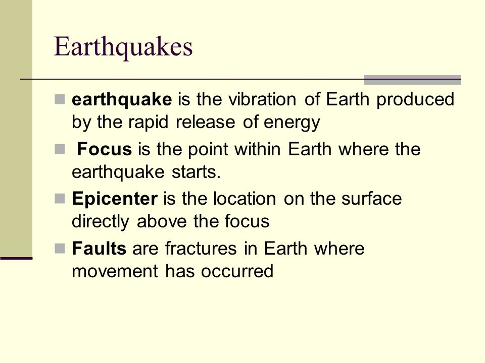 Earthquakes earthquake is the vibration of Earth produced by the rapid release of energy.