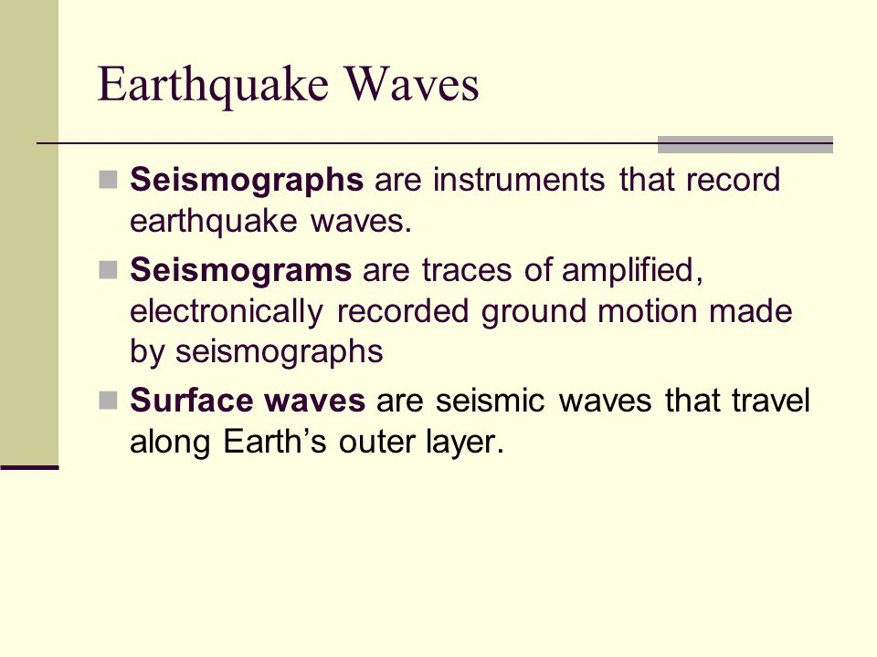 Earthquake Waves Seismographs are instruments that record earthquake waves.