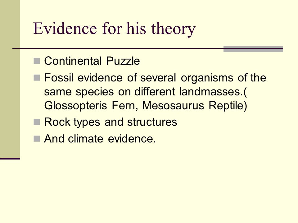 Evidence for his theory