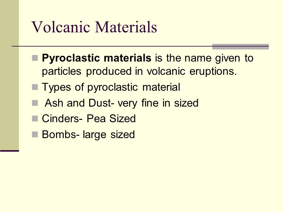 Volcanic Materials Pyroclastic materials is the name given to particles produced in volcanic eruptions.