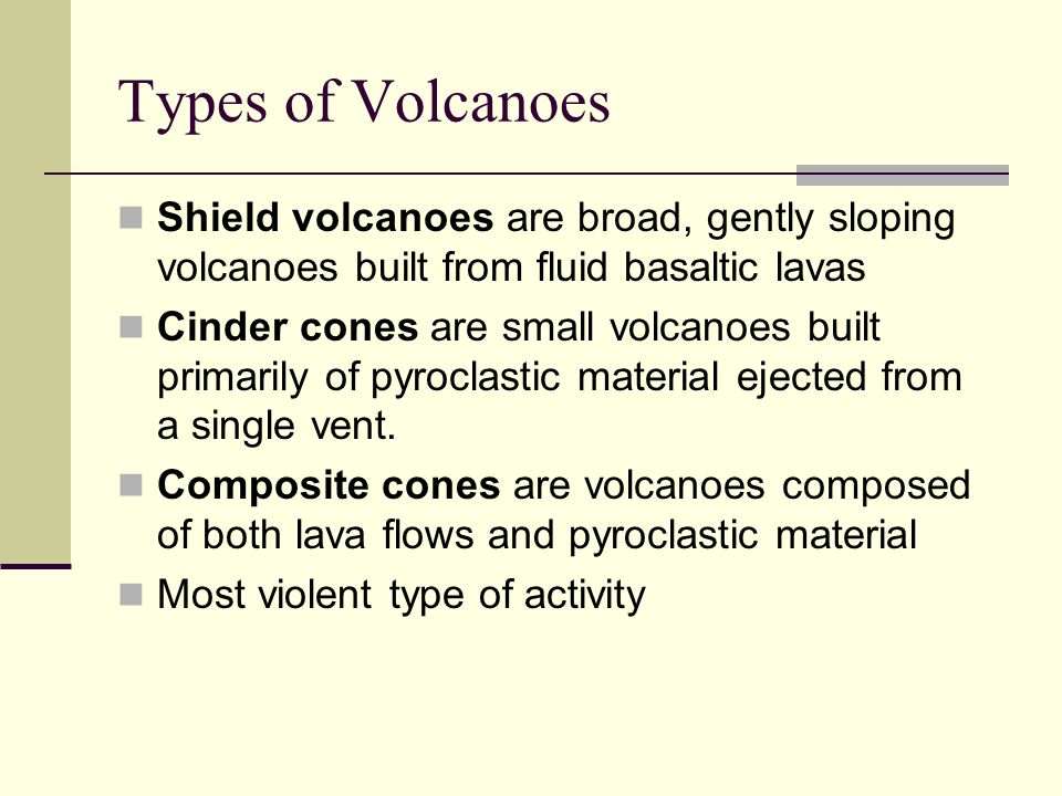 Types of Volcanoes Shield volcanoes are broad, gently sloping volcanoes built from fluid basaltic lavas.