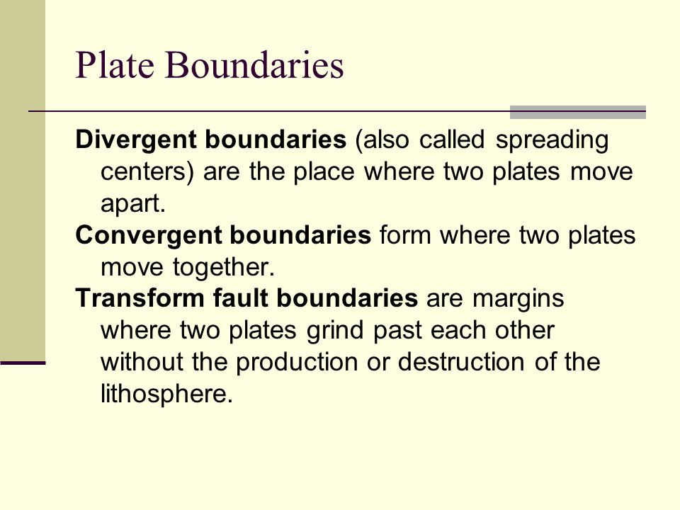 Plate Boundaries Divergent boundaries (also called spreading centers) are the place where two plates move apart.