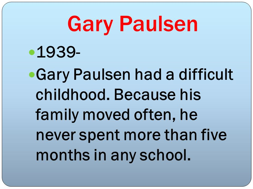 Gary Paulsen Gary Paulsen had a difficult childhood.