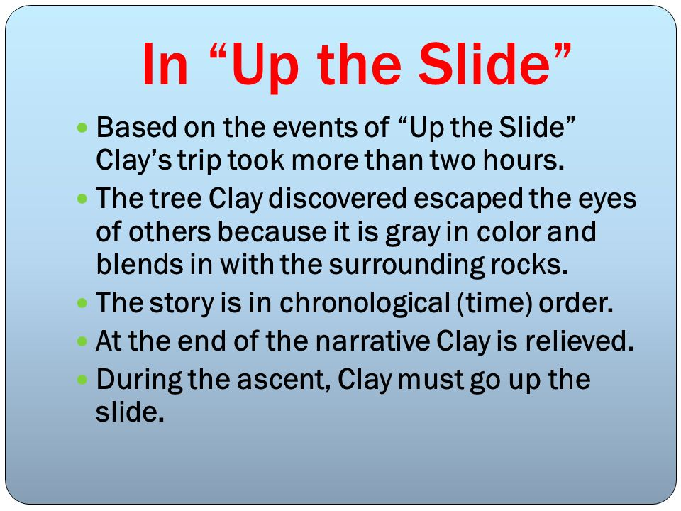 In Up the Slide Based on the events of Up the Slide Clay's trip took more than two hours.