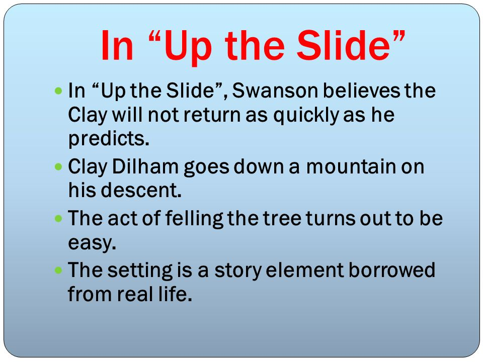 In Up the Slide In Up the Slide , Swanson believes the Clay will not return as quickly as he predicts.