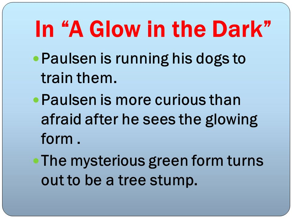 In A Glow in the Dark Paulsen is running his dogs to train them.