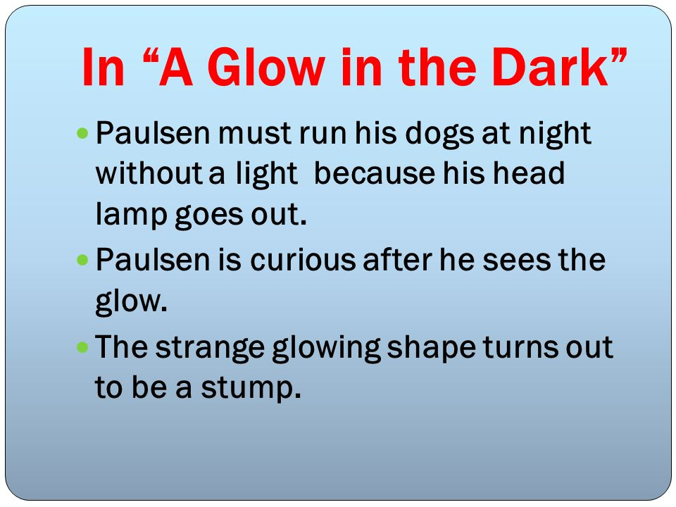 In A Glow in the Dark Paulsen must run his dogs at night without a light because his head lamp goes out.