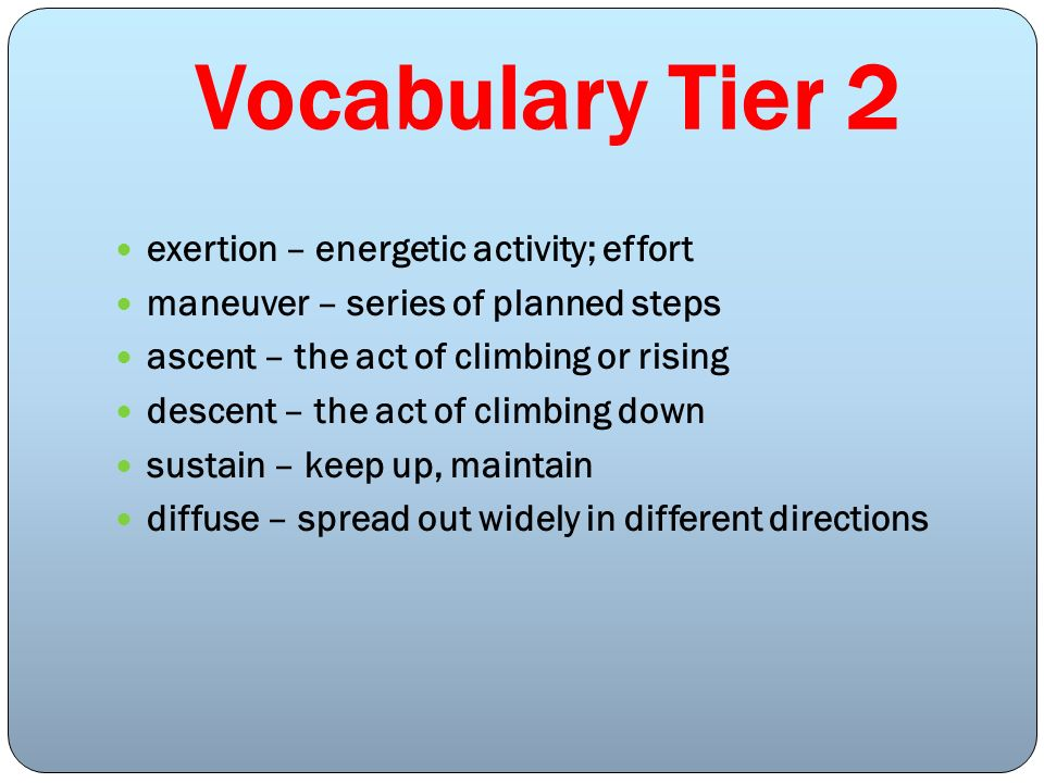 Vocabulary Tier 2 exertion – energetic activity; effort