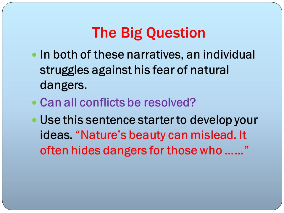 The Big QuestionIn both of these narratives, an individual struggles against his fear of natural dangers.