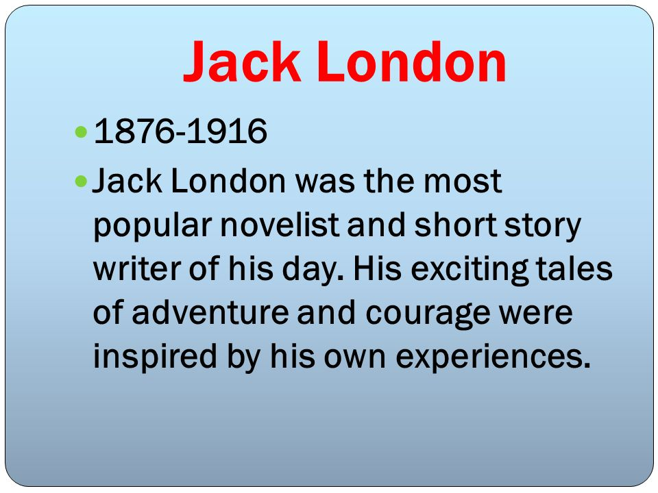 Jack London1876-1916.