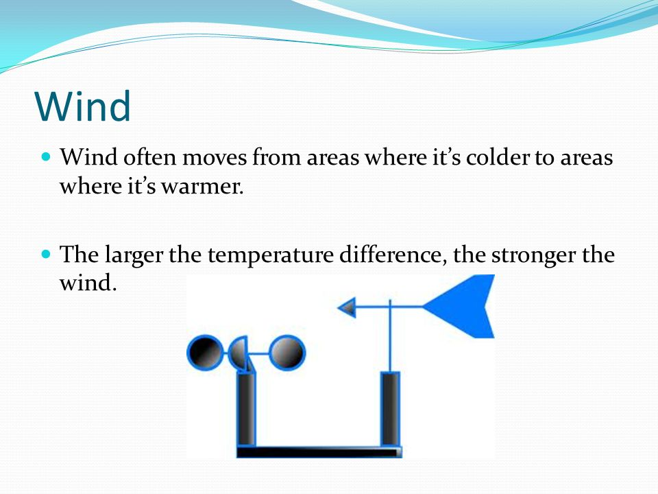 Wind Wind often moves from areas where it's colder to areas where it's warmer.