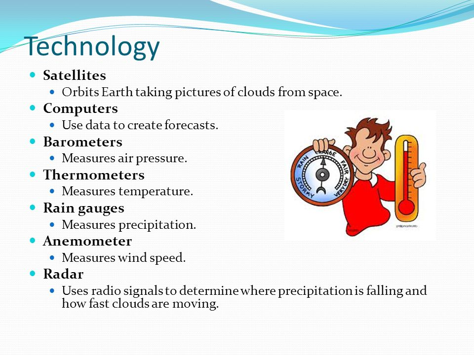 Technology Satellites Computers Barometers Thermometers Rain gauges