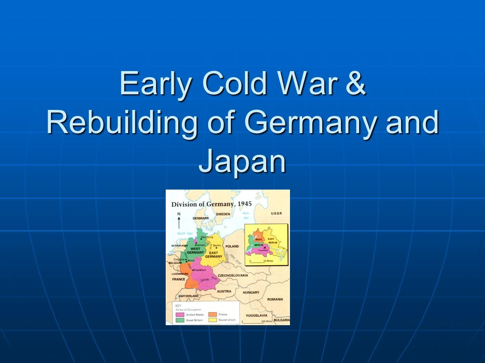 Early Cold War & Rebuilding of Germany and Japan