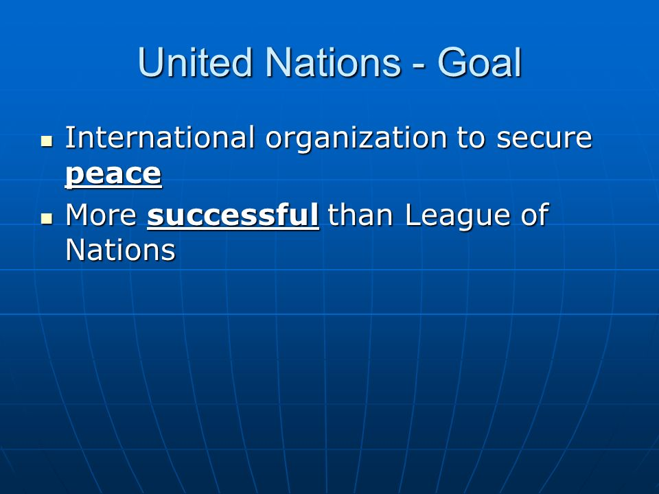United Nations - Goal International organization to secure peace
