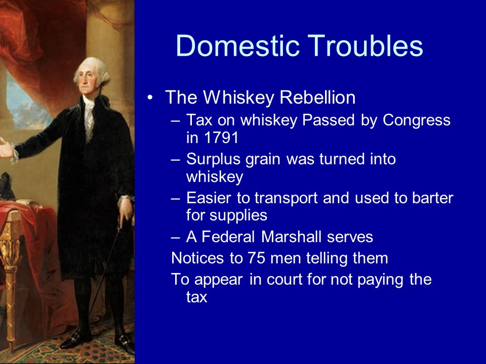 Domestic Troubles The Whiskey Rebellion